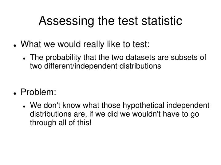 Assessing the test statistic