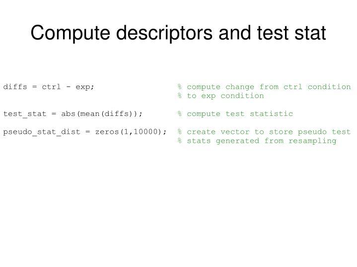 Compute descriptors and test stat