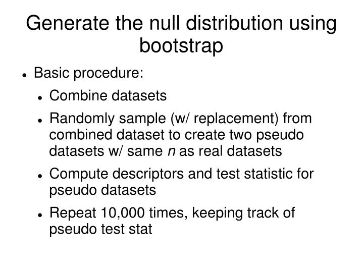 Generate the null distribution using bootstrap