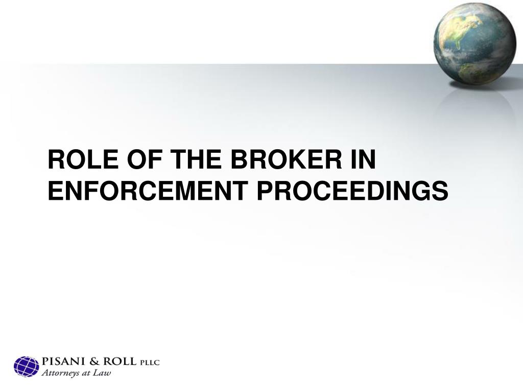 Role of the broker in enforcement proceedings