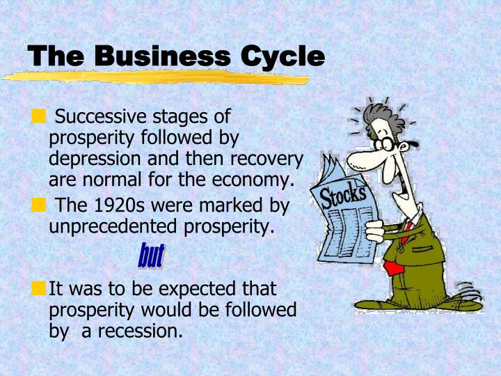 Successive stages of prosperity followed by depression and then recovery are normal for the economy.