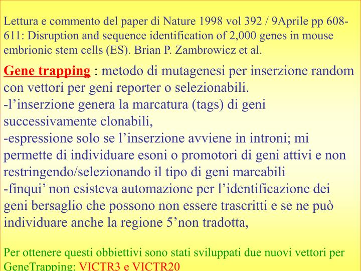 Lettura e commento del paper di Nature 1998 vol 392 / 9Aprile pp 608-611: Disruption and sequence identification of 2,000 genes in mouse embrionic stem cells (ES). Brian P. Zambrowicz et al.