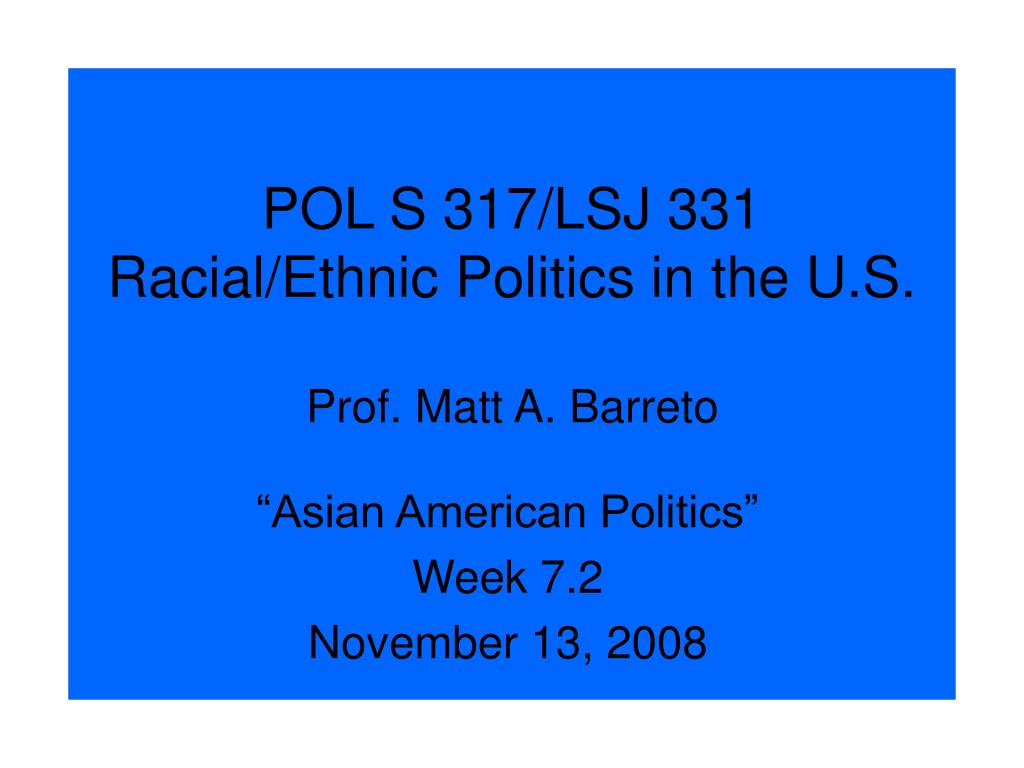 pol s 317 lsj 331 racial ethnic politics in the u s prof matt a barreto