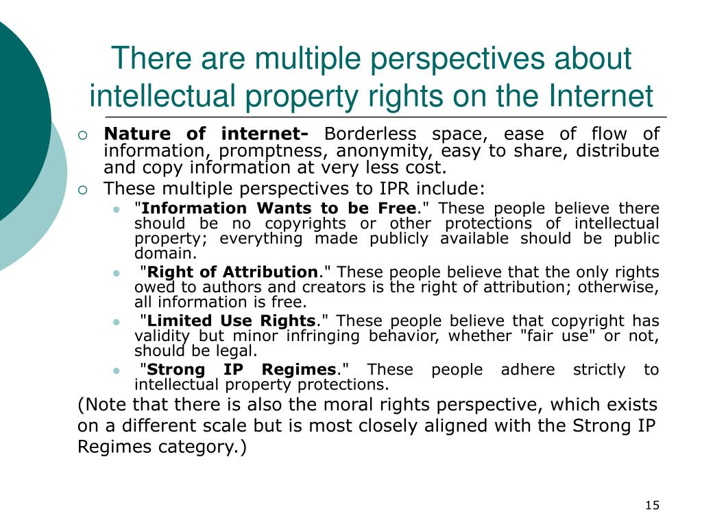 There are multiple perspectives about intellectual property rights on the Internet