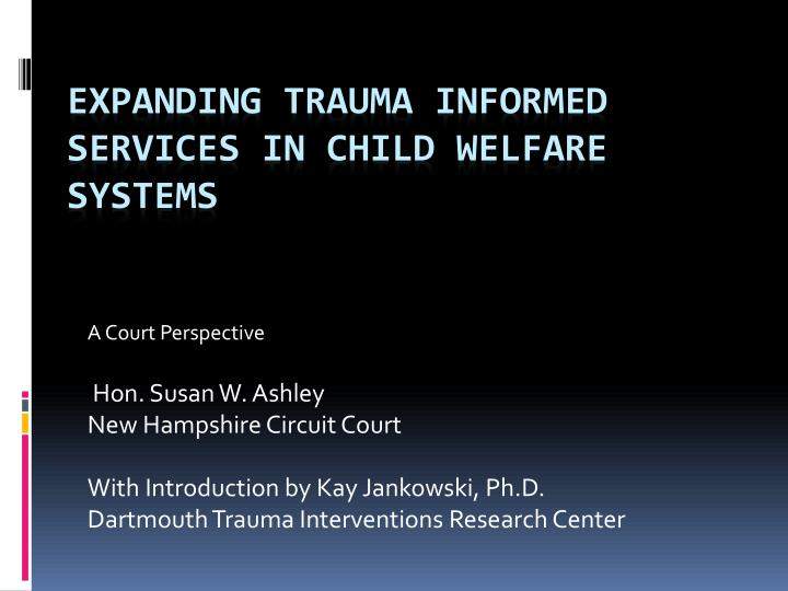 expanding trauma informed services in child welfare systems n.