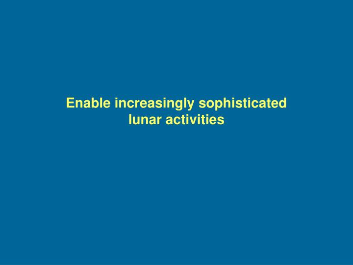 Enable increasingly sophisticated