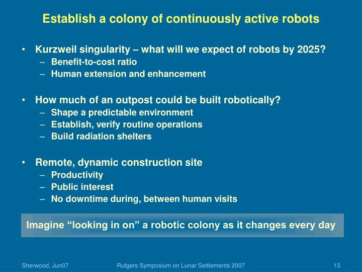 Establish a colony of continuously active robots