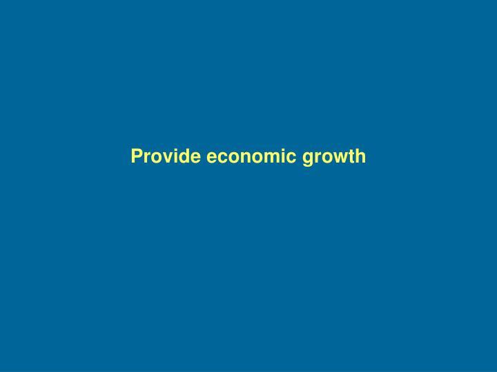 Provide economic growth