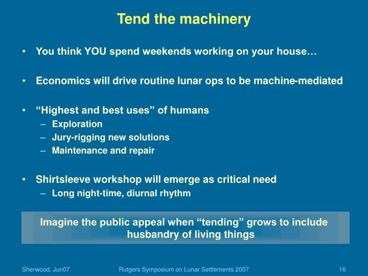 Tend the machinery