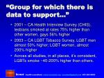 group for which there is data to support