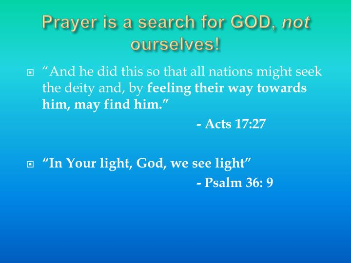 Prayer is a search for GOD,