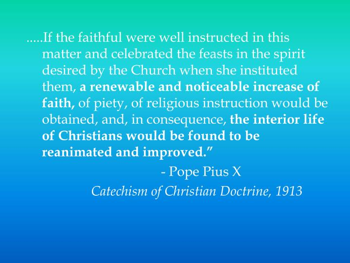 .....If the faithful were well instructed in this matter and celebrated the feasts in the spirit desired by the Church when she instituted them,