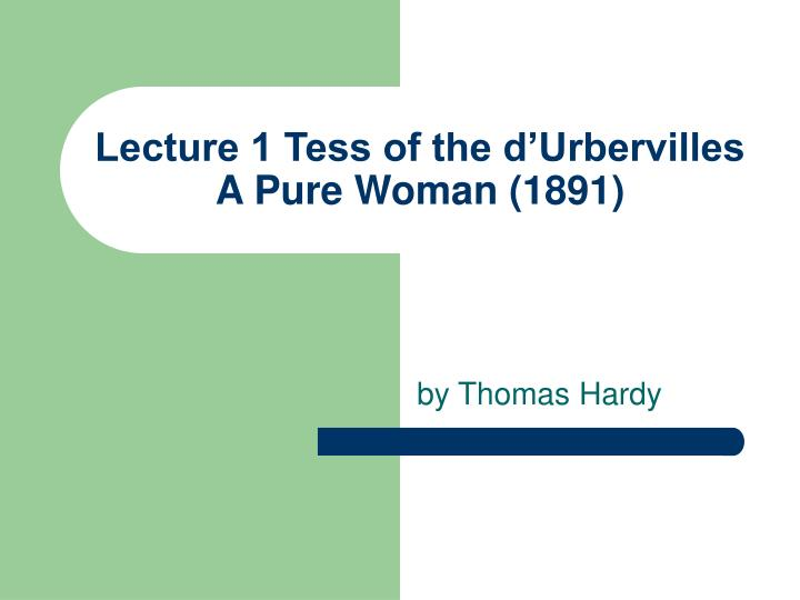 lecture 1 tess of the d urbervilles a pure woman 1891 n.