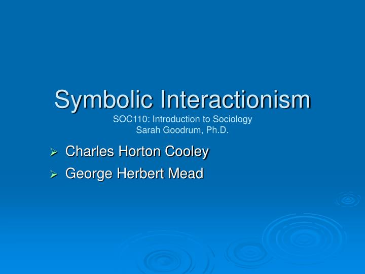Ppt Symbolic Interactionism Soc110 Introduction To Sociology