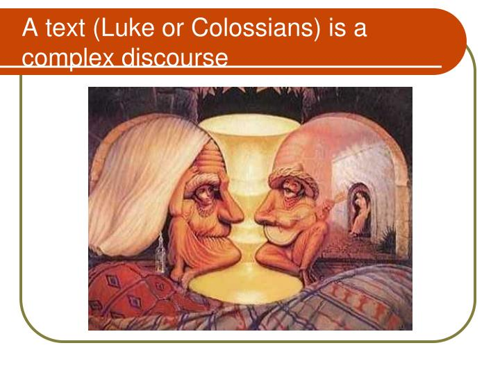 A text (Luke or Colossians) is a complex discourse