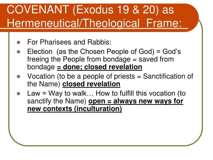 COVENANT (Exodus 19 & 20) as Hermeneutical/Theological  Frame: