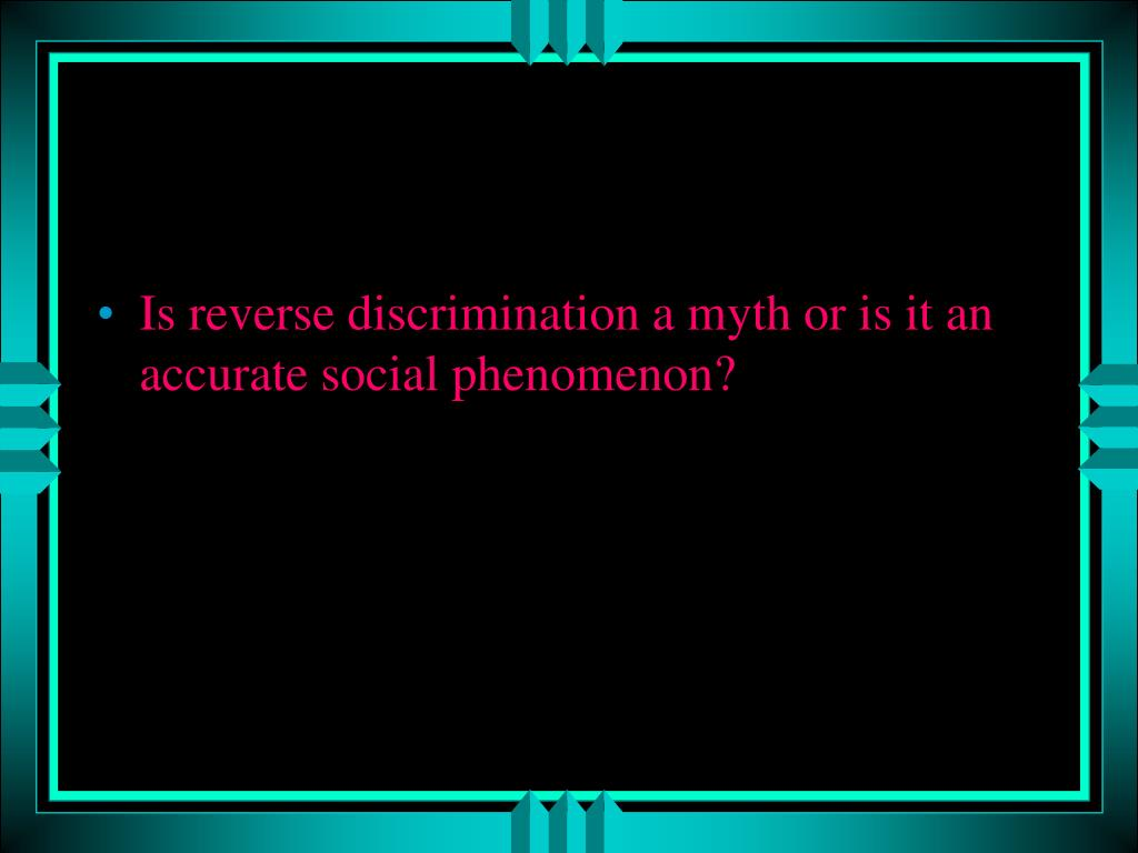 Is reverse discrimination a myth or is it an accurate social phenomenon?
