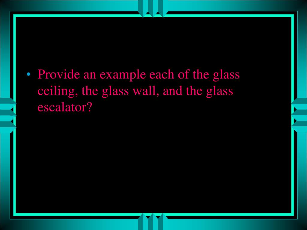 Provide an example each of the glass ceiling, the glass wall, and the glass escalator?
