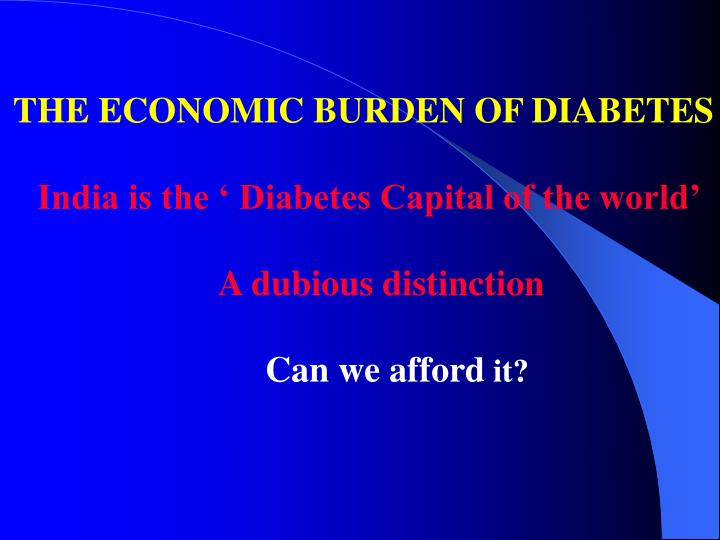 THE ECONOMIC BURDEN OF DIABETES