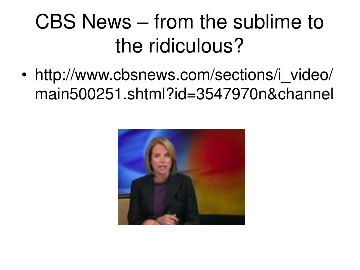 CBS News – from the sublime to the ridiculous?