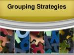 grouping strategies