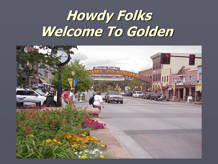 Howdy folks welcome to golden