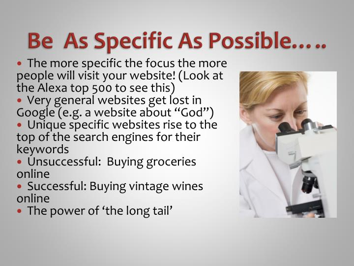 Be  As Specific As Possible…..