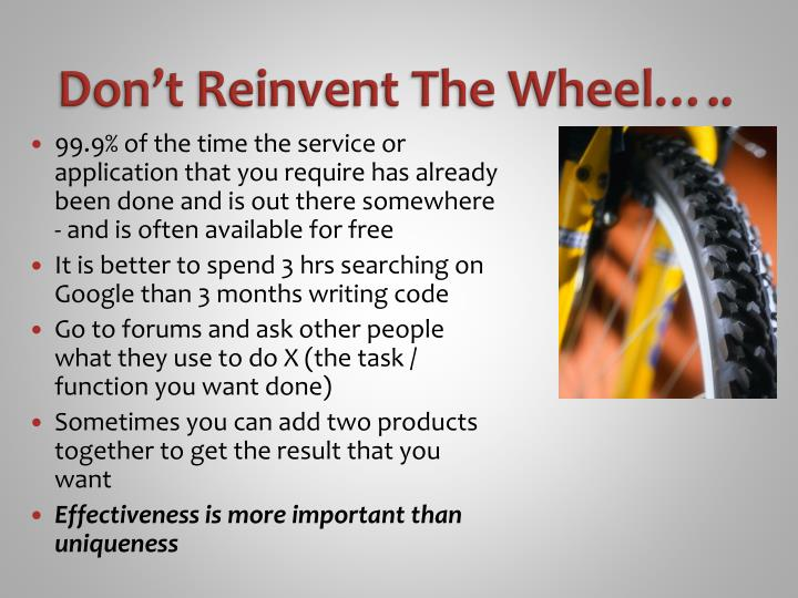 Don't Reinvent The Wheel…..