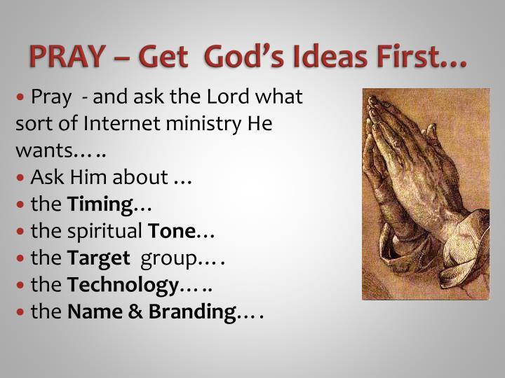 PRAY – Get  God's Ideas First…