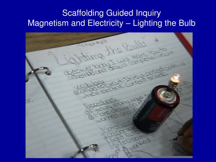 Scaffolding guided inquiry magnetism and electricity lighting the bulb