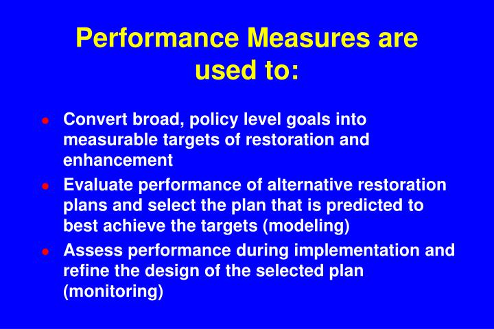 Performance Measures are used to: