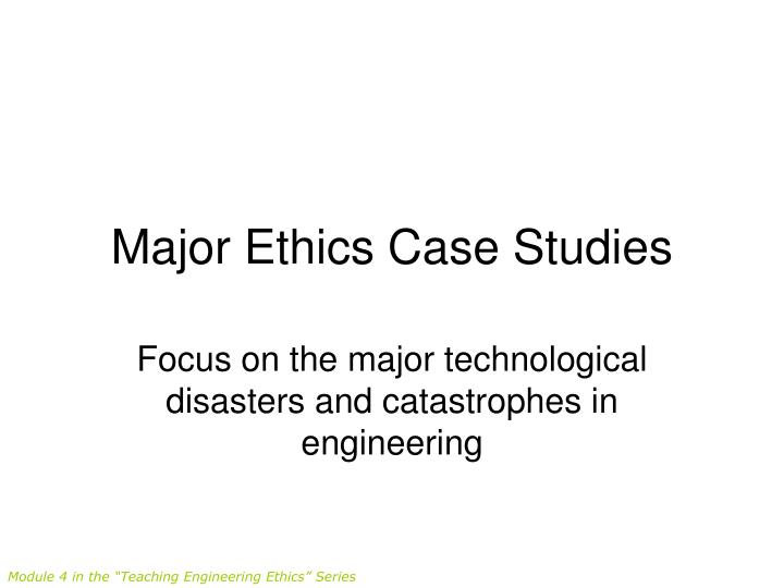 Major Ethics Case Studies