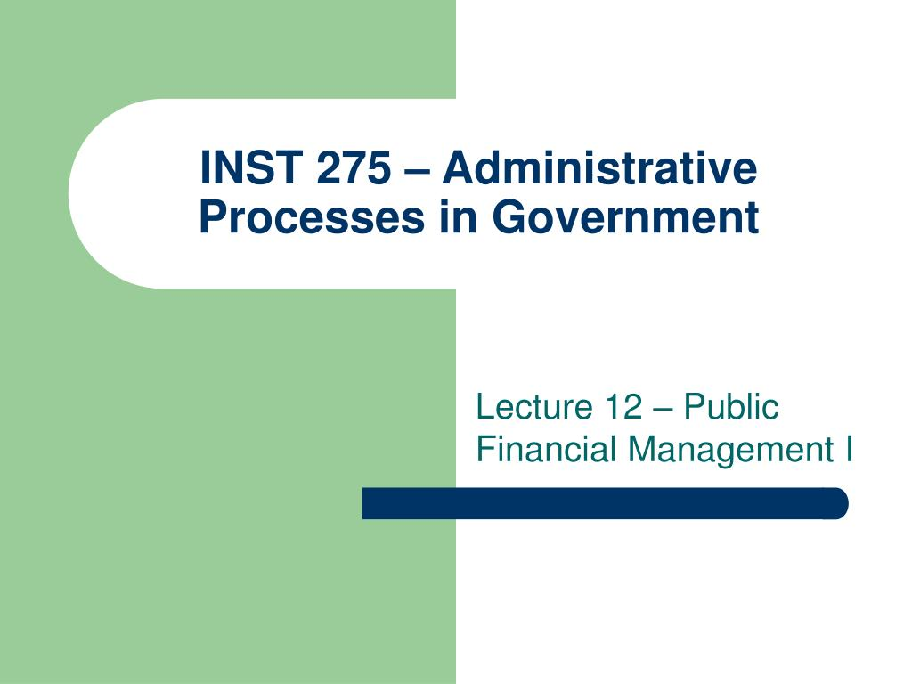 inst 275 administrative processes in government l.