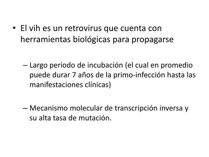 El vih es un retrovirus que cuenta con herramientas biológicas para propagarse
