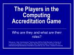 the players in the computing accreditation game