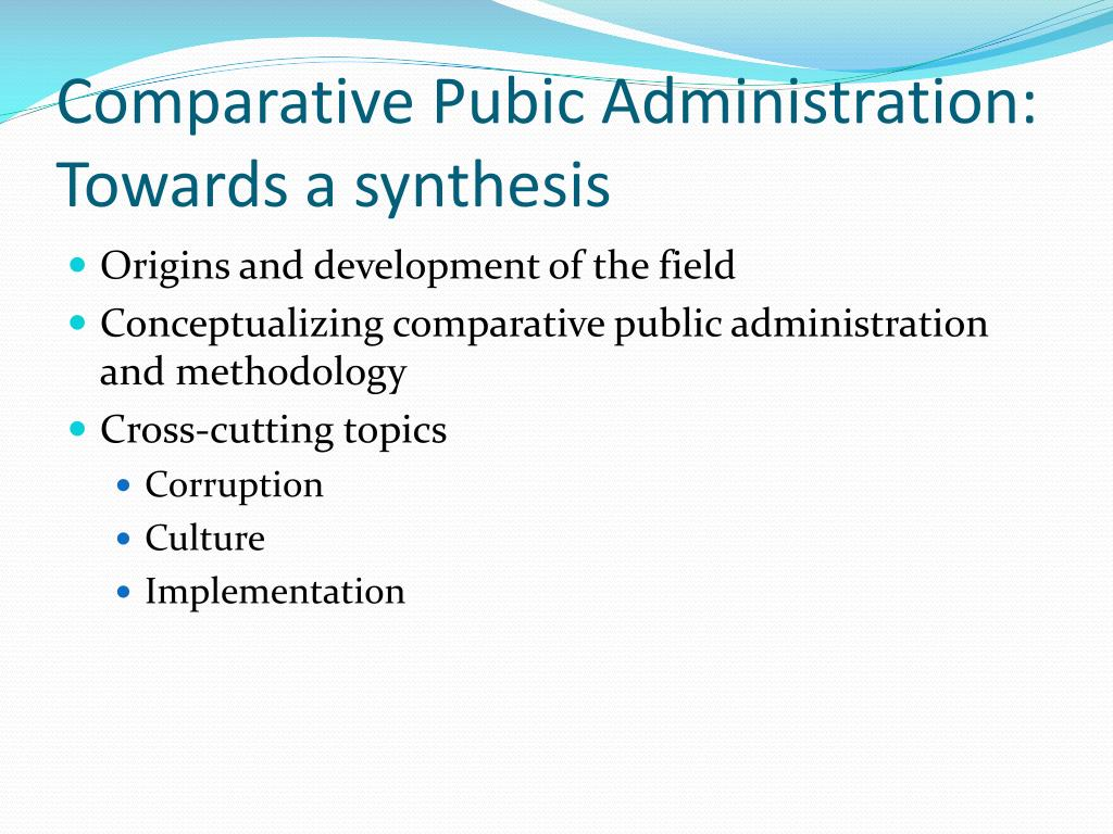 Comparative Pubic Administration: Towards a synthesis