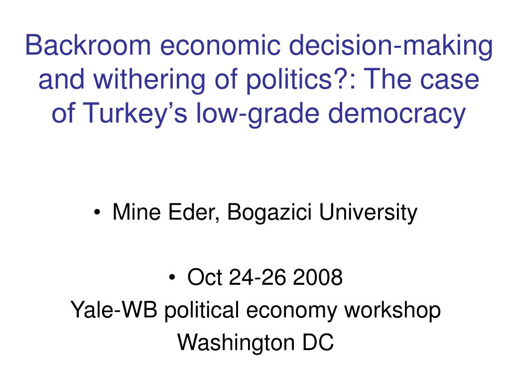 Backroom economic decision-making and withering of politics?: The case of Turkey's low-grade democracy