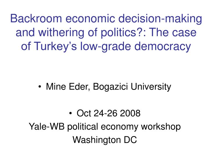 Backroom economic decision-making and withering of politics?: The case of Turkey's low-grade democ...