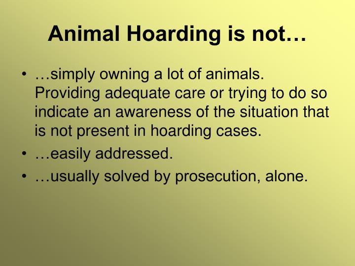 Animal Hoarding is not…