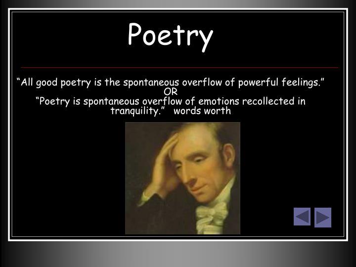 all good poetry is the spontaneous overflow of powerful feelings