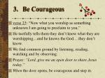 3 be courageous