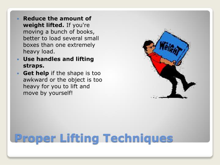 Reduce the amount of weight lifted.