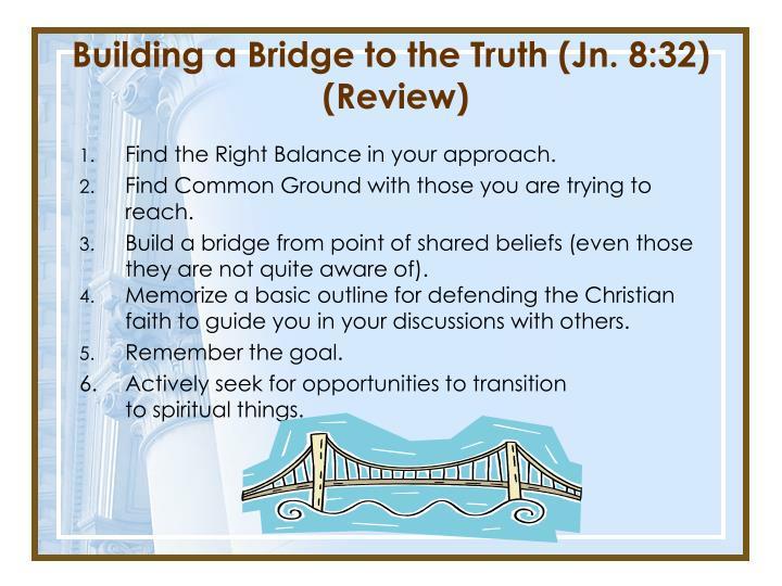Building a Bridge to the Truth (Jn. 8:32)