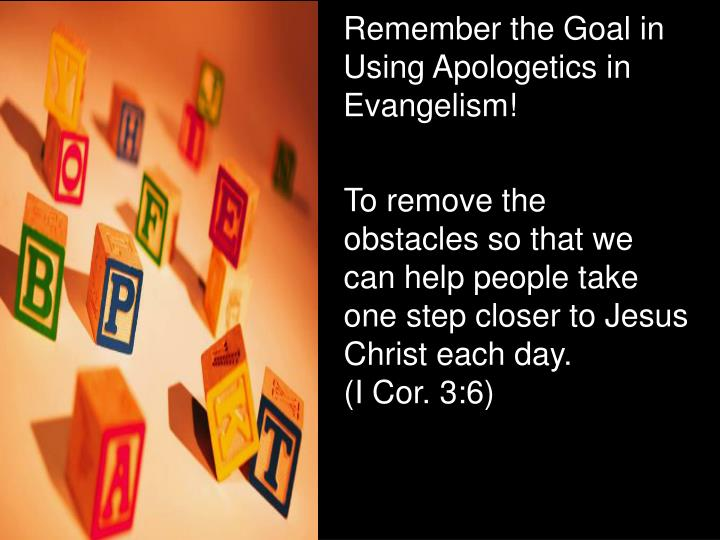 Remember the Goal in Using Apologetics in Evangelism!
