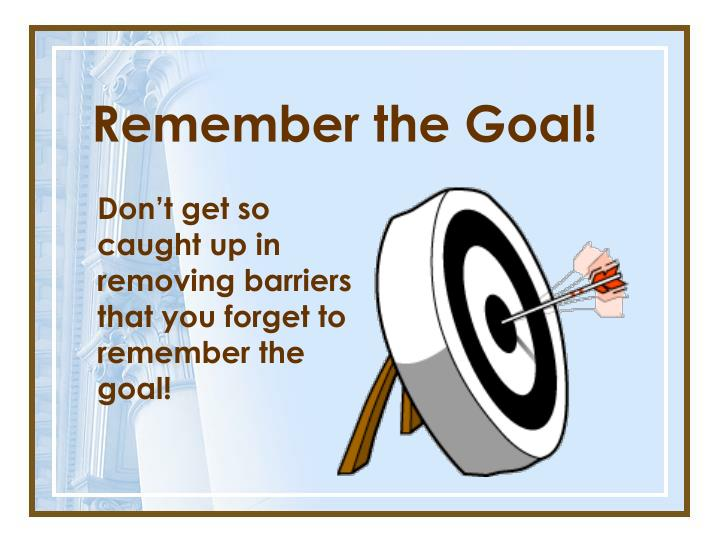 Remember the Goal!