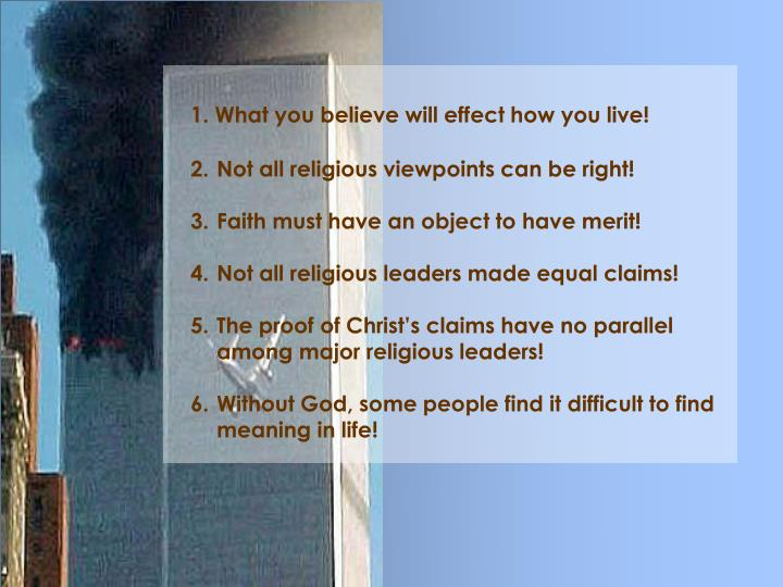 1. What you believe will effect how you live!