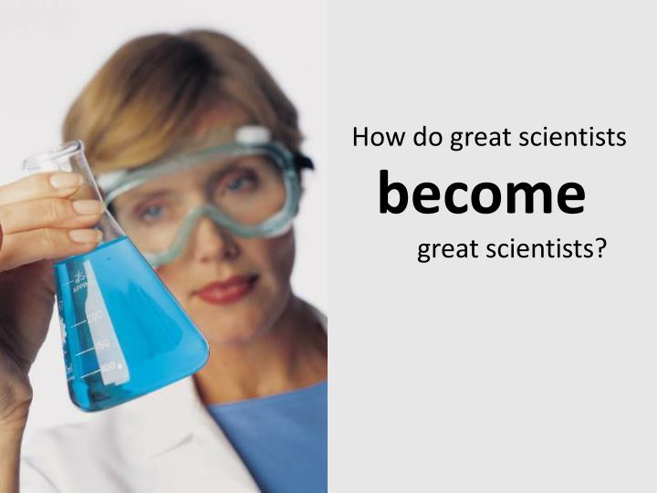 How do great scientists