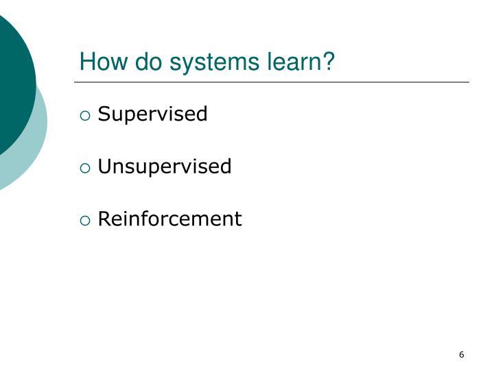 How do systems learn?