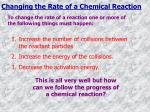 changing the rate of a chemical reaction