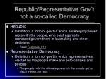 republic representative gov t not a so called democracy